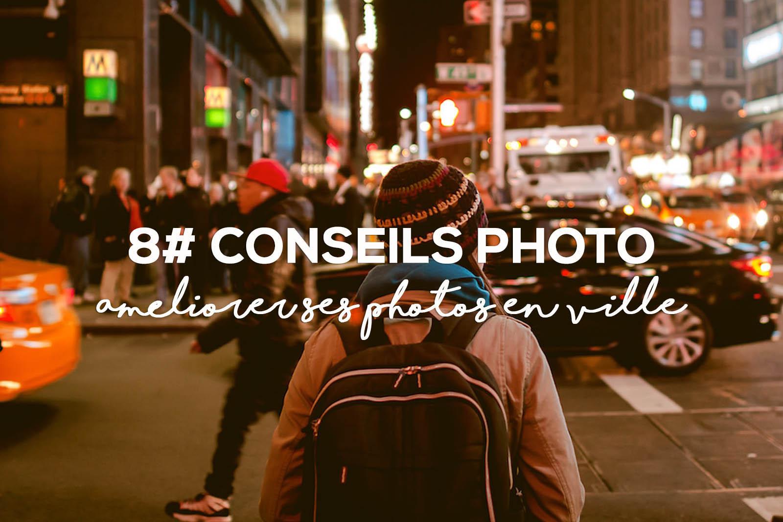8 astuces simples pour réussir ses photos en ville